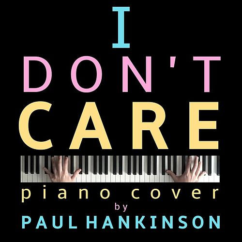 I Don't Care (Piano Cover) by Paul Hankinson