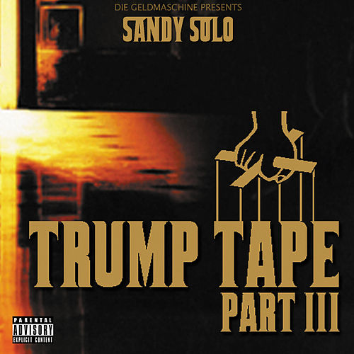 Trump Tape 3 von Sandy Solo