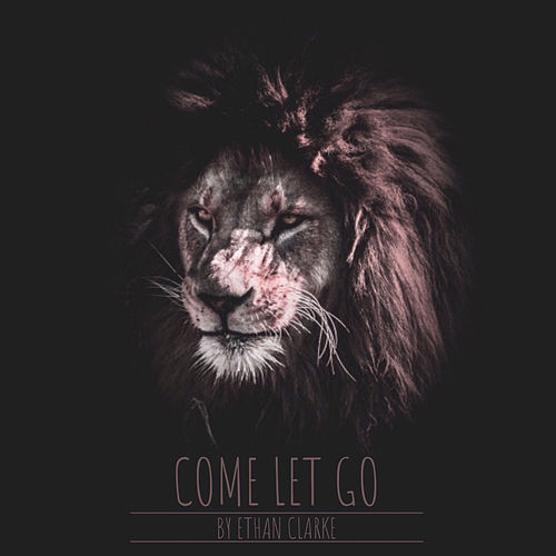 Come Let Go by Ethan Clarke