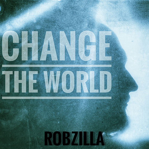 Change the World by Robzilla