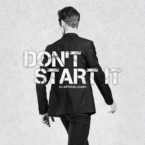 Don't Start It by DJ Arthur Looby