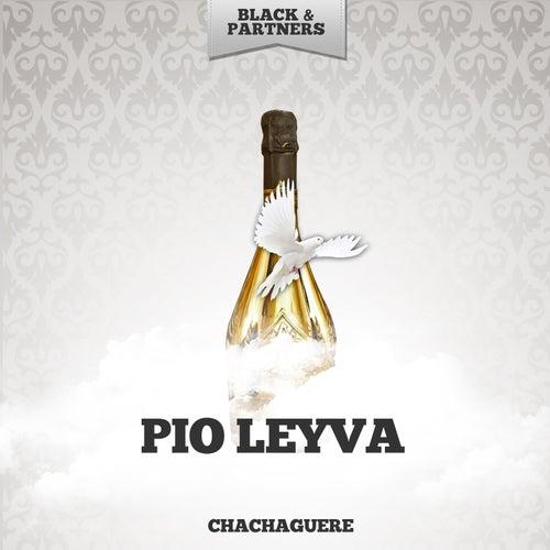 Chachaguere de Pio Leyva