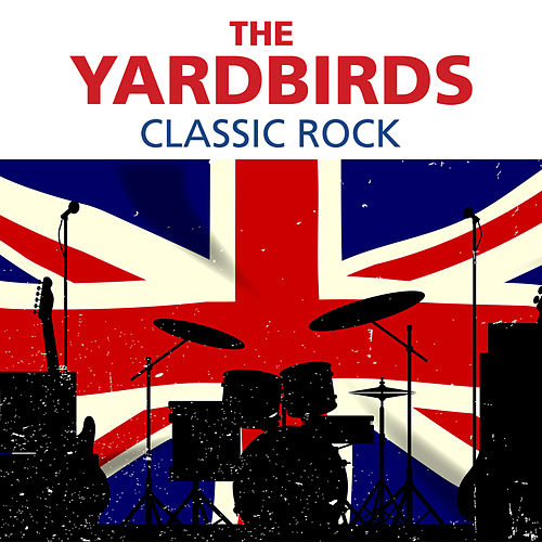 The Yardbirds - Classic Rock de The Yardbirds