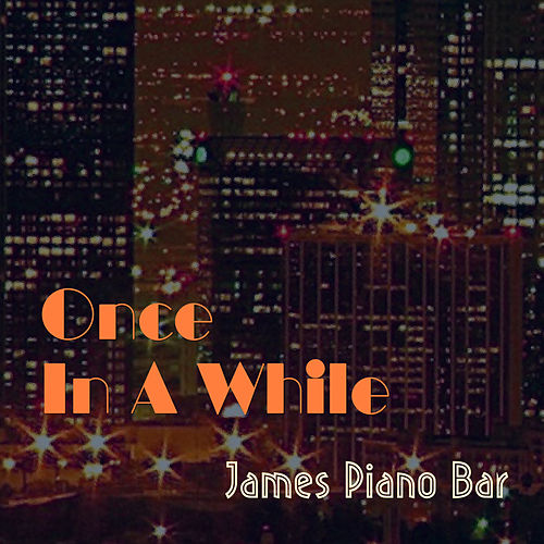 Once In A While by James Piano Bar