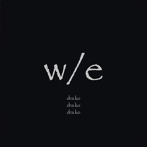 W/E by Dra-Ko