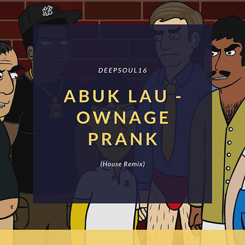 Abuk Lau - Ownage Prank (House Remix) by Deepsoul16