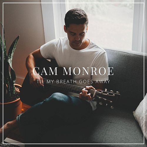 'Til My Breath Goes Away de Cam Monroe