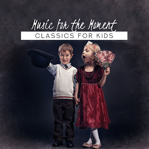 Music for the Moment: Classics for Kids von Various Artists