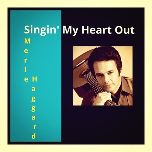 Singin' My Heart Out by Merle Haggard