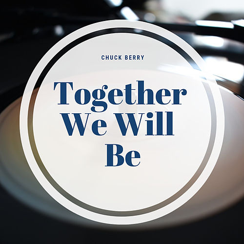 Together We Will Be by Chuck Berry