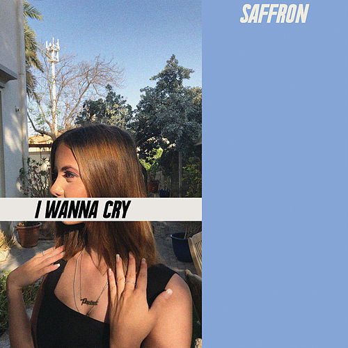 I Wanna Cry by Saffron