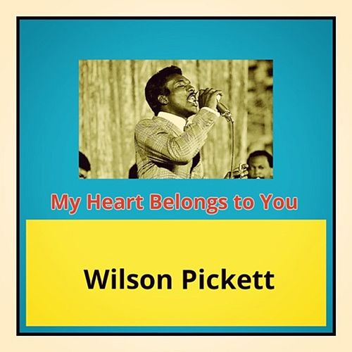 My Heart Belongs to You by Wilson Pickett