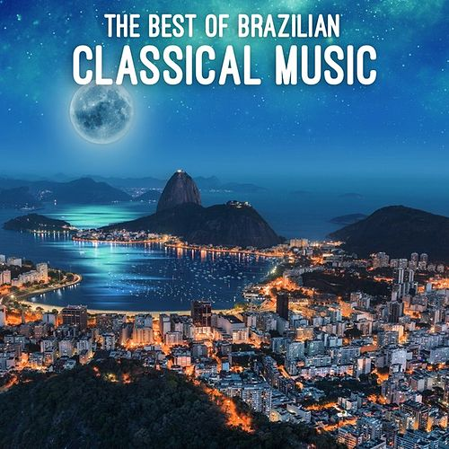 The Best of Brazilian Classical Music von Various Artists