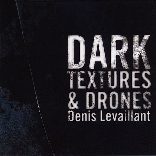 Dark Textures & Drones by Denis Levaillant