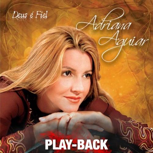 Deus É Fiel (Playback) by Adriana Aguiar