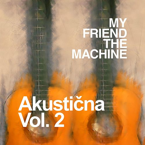 Akustična Vol. 2 by My Friend the Machine