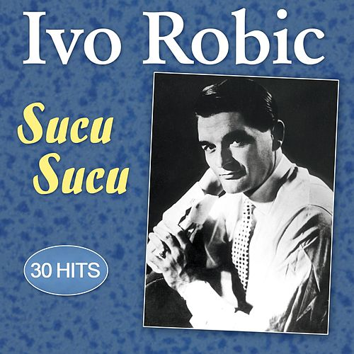 Sucu Sucu - 30 Hits von Ivo Robic