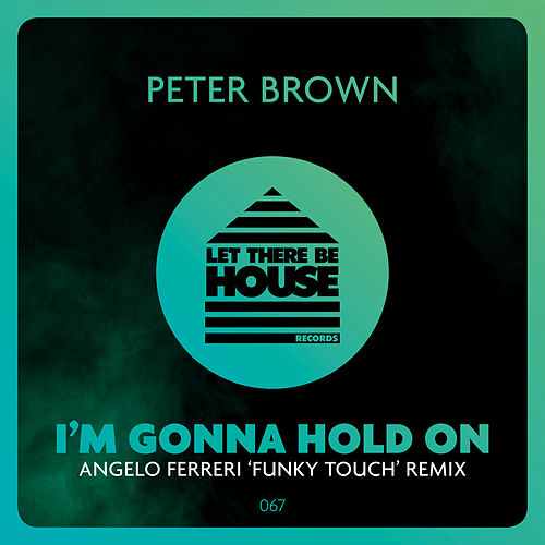 I'm Gonna Hold On von Peter Brown