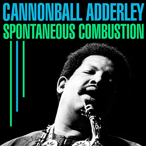 Spontaneous Combustion by Cannonball Adderley