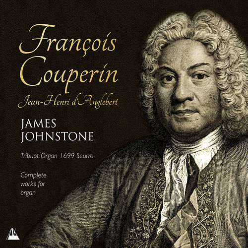 Couperin & d'Anglebert: Works for Organ von James Johnstone