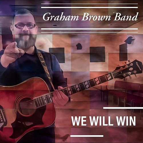 We Will Win by Graham Brown Band