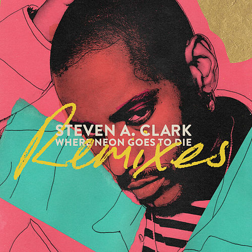 Where Neon Goes To Die (Remixes) by Steven A. Clark