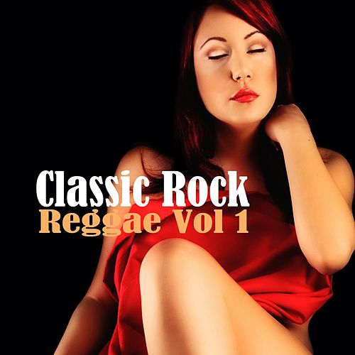 Classic Rock Reggae Vol 1 by Various Artists