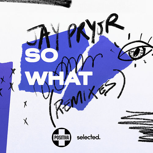 So What (Remixes) by Jay Pryor