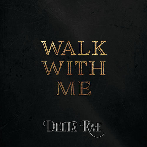 Walk With Me by Delta Rae