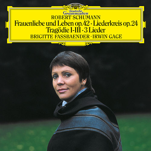 Schumann: Frauenliebe und -leben, Op. 42; Tragödie, Op. 64, No. 3; Liederkreis, Op.24; 4 Gesänge, Op.142 von Brigitte Fassbaender