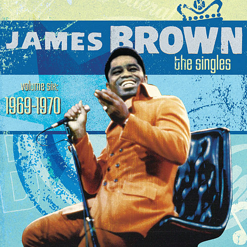 The Singles Vol. 6: 1969-1970 by James Brown