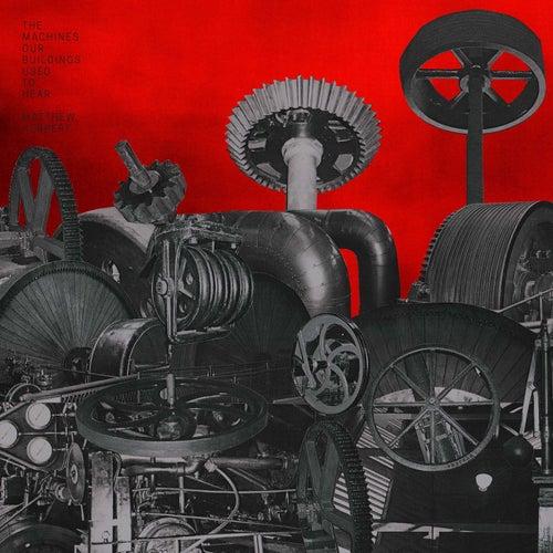 The Machines Our Buildings Used To Hear de Matthew Herbert