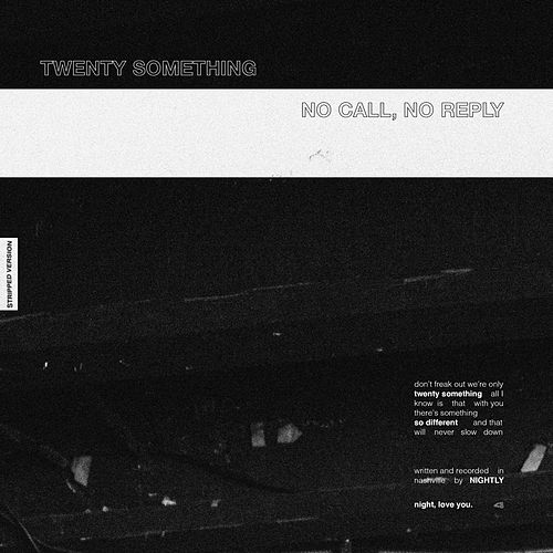 Twenty SomethingNo Call, No Reply (Stripped Sessions) by Nightly