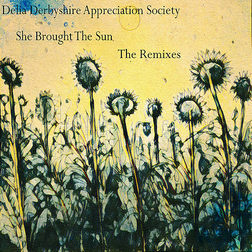She Brought the Sun (The Remixes) by Delia Derbyshire Appreciation Society