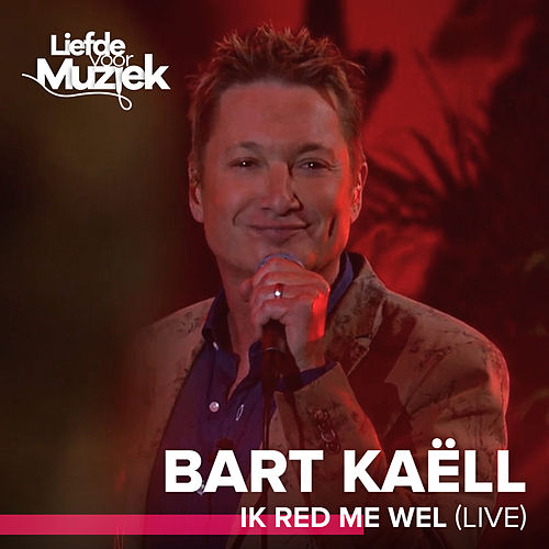 Ik Red Me Wel (Live) by Bart Kaëll