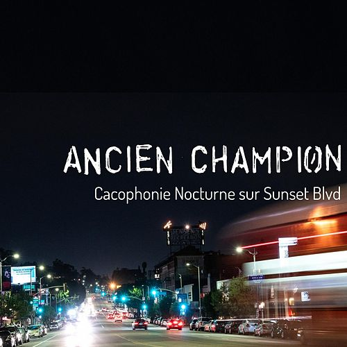 Cacophonie Nocturne sur Sunset Blvd by Ancient Champion