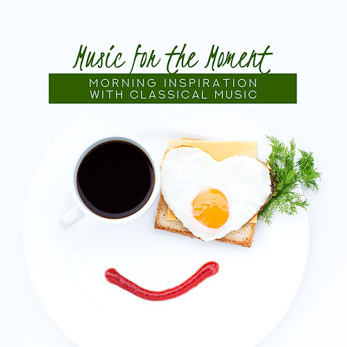 Music for the Moment: Morning Inspiration with Classical Music by Various Artists