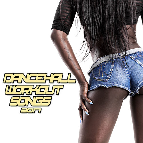 Dancehall Workout Songs 2017 by Various Artists