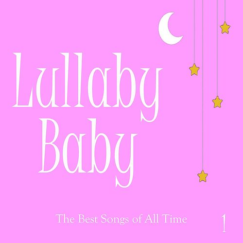 Lullaby Baby: The Best Songs of All Time, Vol. 1 by Baby Music from I'm in Records