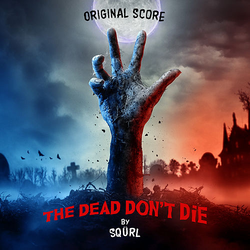 The Dead Don't Die (Original Score) van Sqürl