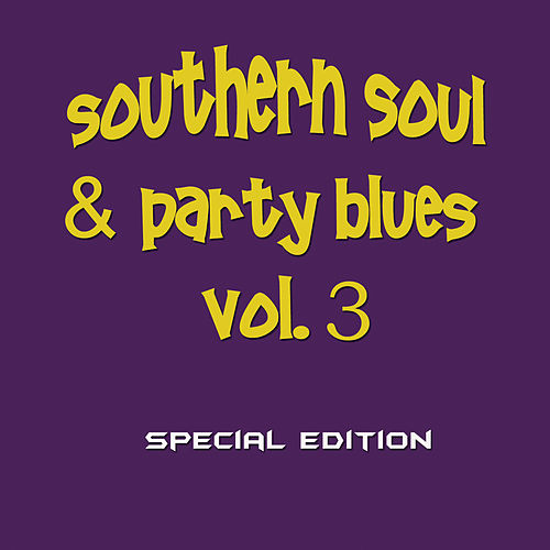 Southern Soul & Party Blues, Vol. 3 (Special Edition) by Various Artists