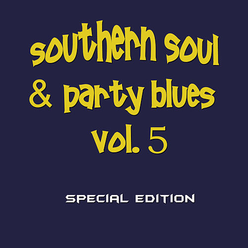 Southern Soul & Party Blues, Vol. 5 (Special Edition) by Various Artists