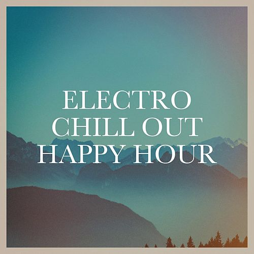 Electro Chill out Happy Hour von Various Artists