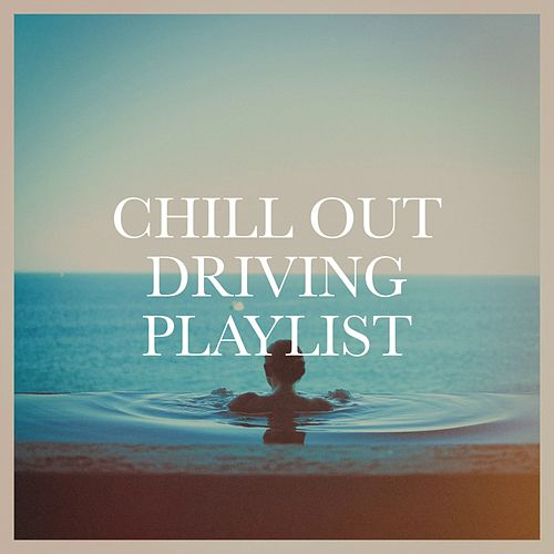 Chill out driving playlist von Various Artists