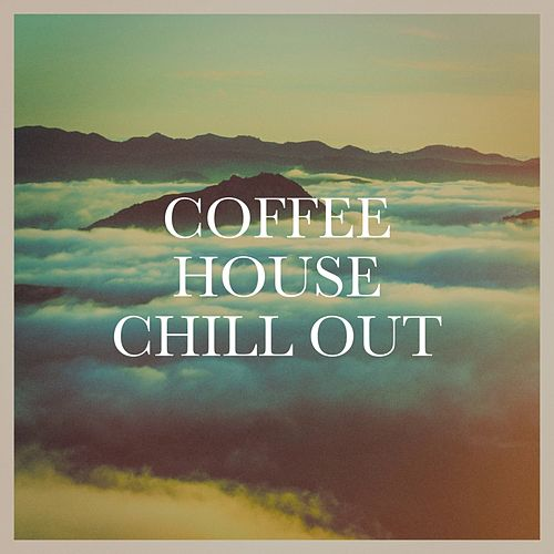 Coffee House Chill Out von Various Artists