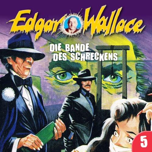 Folge 5: Die Bande des Schreckens von Edgar Wallace