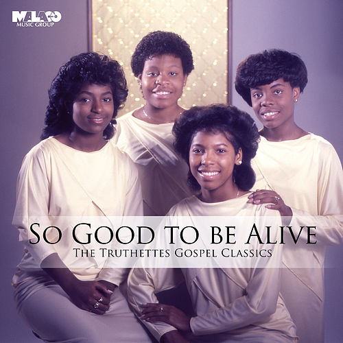 So Good To Be Alive: The Truthettes Gospel Classics by Truthettes
