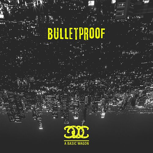 Bulletproof by A Basic Wagon