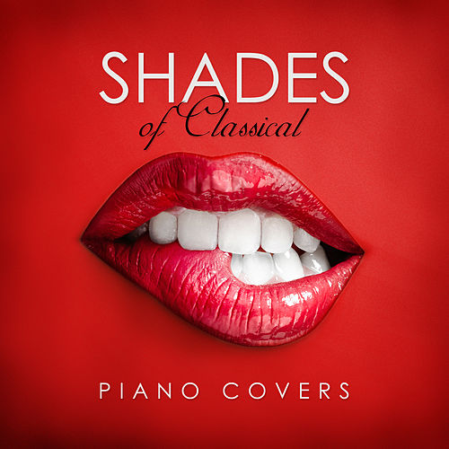 Shades of Classical Piano Covers: Love and Romantic Music by Various Artists