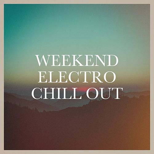 Weekend electro chill out von Various Artists